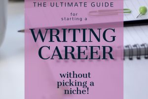 Featured image for blog post about how to start a writing career without picking a niche.