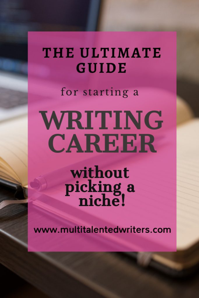 The Ultimate Guide for staring a writing career without picking a niche