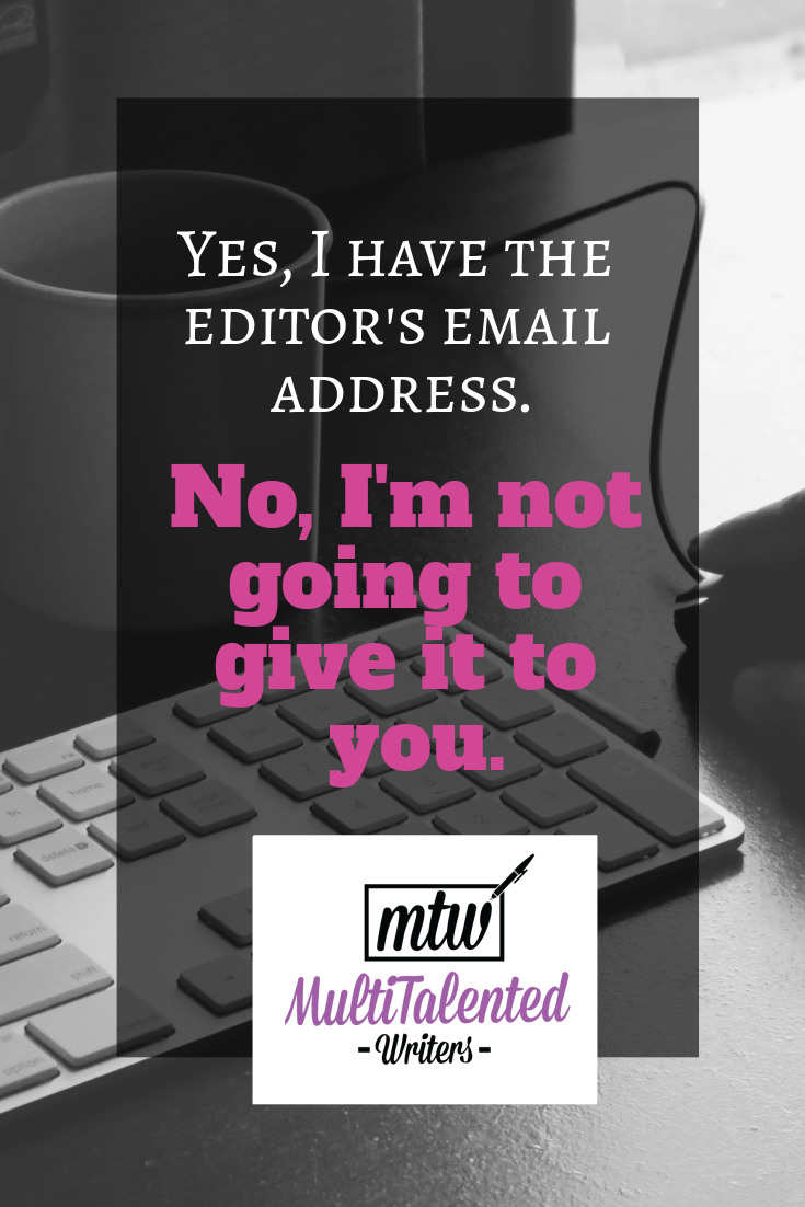 Yes, I have the editor's email address. No, I'm not going to give it to you.