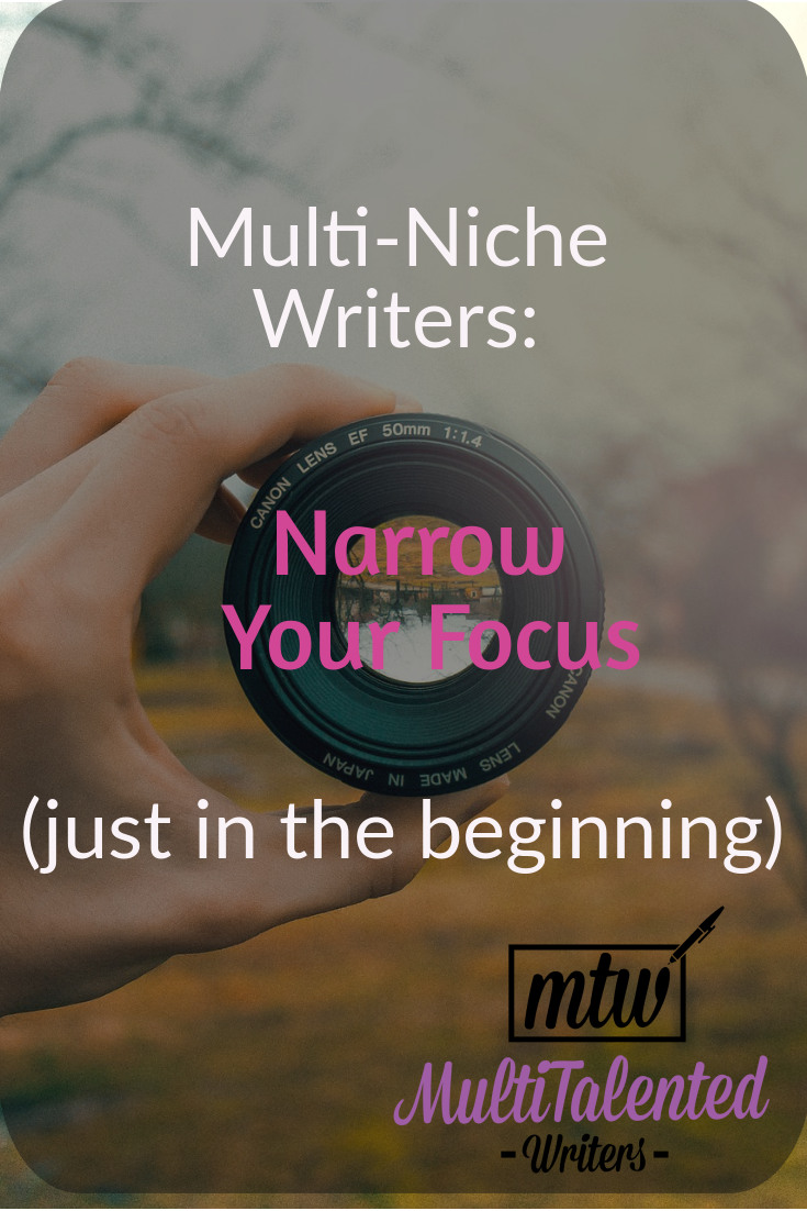 Multi-NIiche writers, narrow your focus (just in the beginning)
