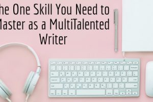 "desk with title ""The One Skill You Need to Master as a MultiTalented Writer Photo by LUM3N on Unsplash"