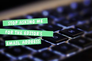 "keyboard with words ""stop asking me for the editor's email address."" Get published online"