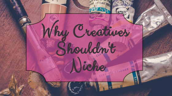 Why Creatives Shouldn't Niche