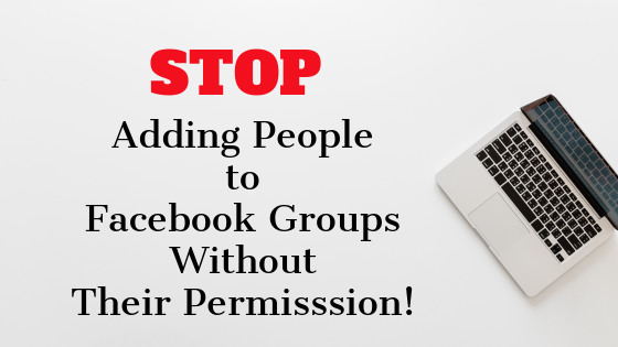 "Picture of laptop with words ""stop adding people to Facebook Groups without their permission"""