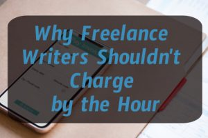 """Why Freelance Writers Shouldn't Charge by The Hour Title Graphic; phone and file folder in background. Phone screen says ""Pay Invoice"""