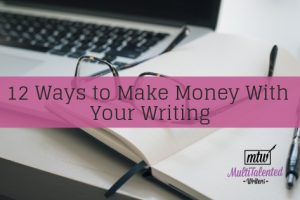 12 Ways to Make Money With Your Writing