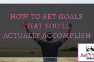 how to set goals that you'll actually accomplish, MultiTalented Writers, man holding hands up in the air, Photo by Japheth Mast on Unsplash