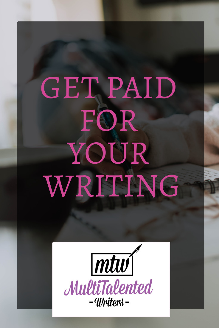 Get Paid for your writing, MultiTalented Writers. Photo of woman writing in a notebook in background.