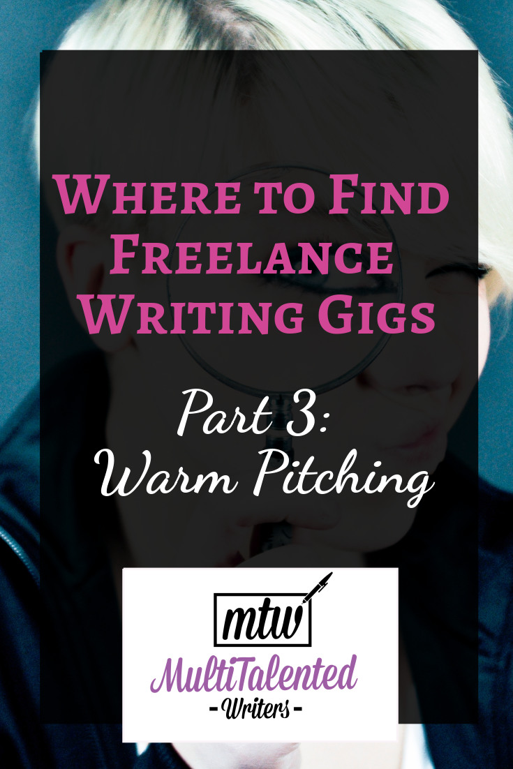 Where to find freelance writing gigs, part 3: warm pitching, MultiTalented Writers