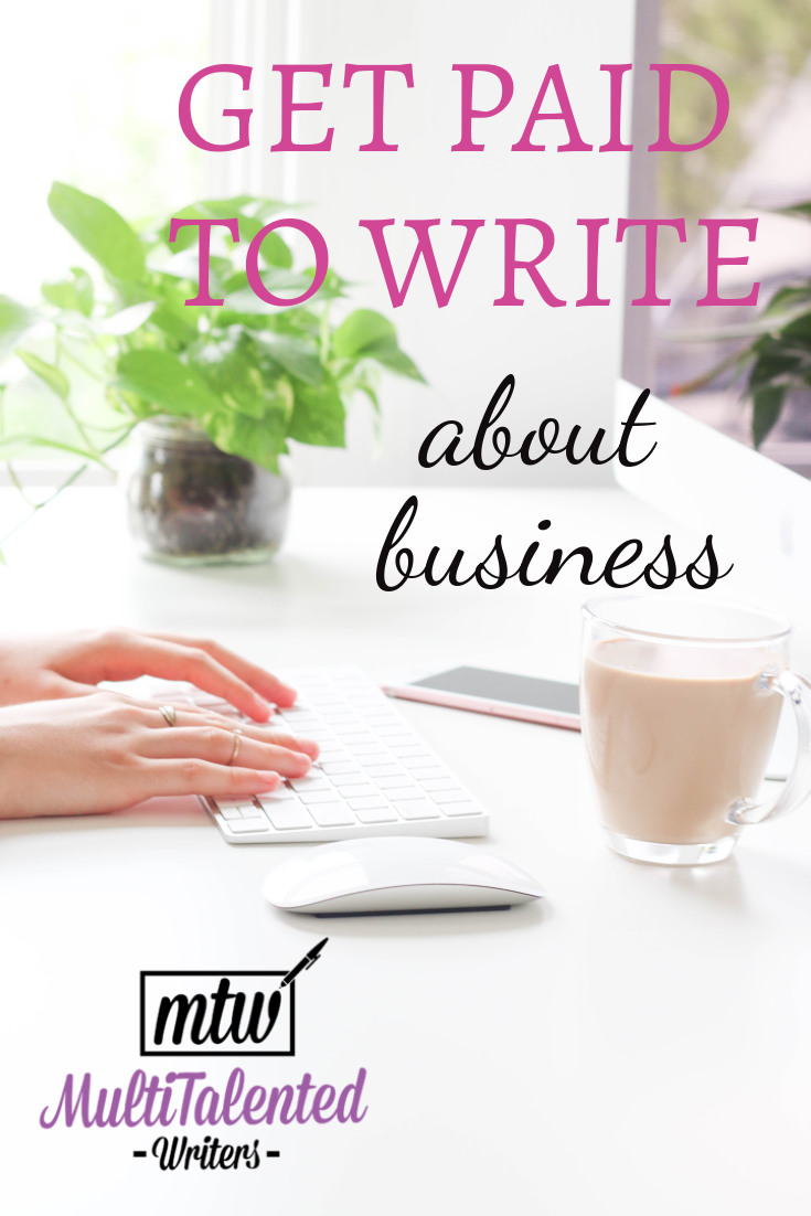 Pinterest image: background is a picture of feminine hands typing on a desktop keyboard. There is a plant on the left side of the task, and a computer mouse and glass coffee cup to the right. Text reads: Get Paid to Write about business. The MultiTalented Writers logo is to the bottom left of the screen.