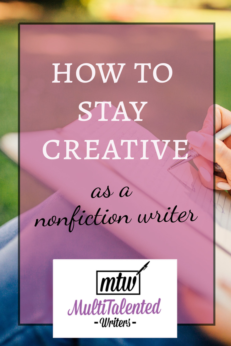 Pinterest image: How to Stay Creative as a nonfiction Writer. MultiTalented Writers logo. Picture of a woman writing in a notebook in the background.