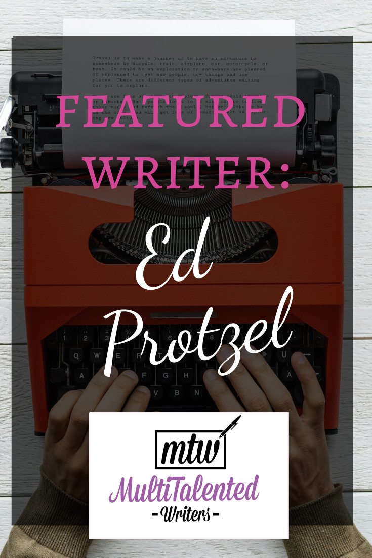 Featured Writer: Ed Protzel, MultiTalented Writers