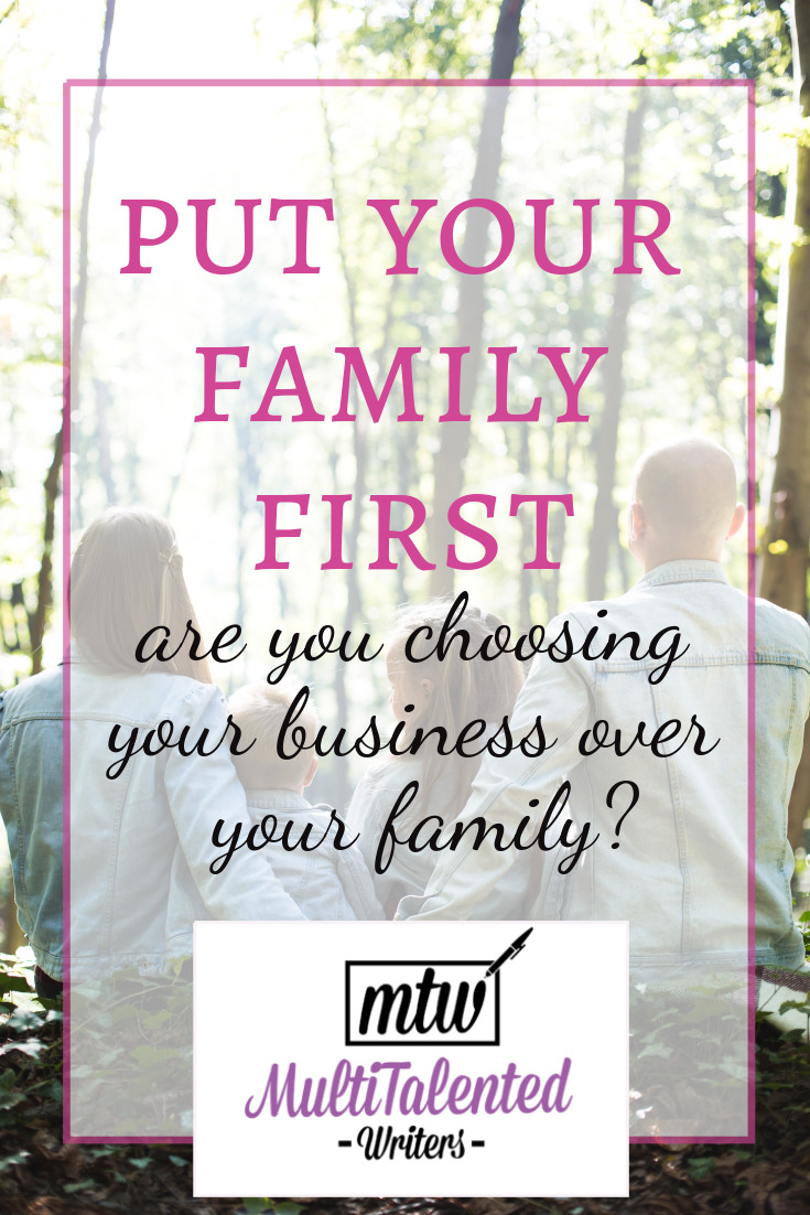 Pinterest title image: Put Your Family First: Are you choosing your business over your family? Background photo by John-Mark Smith on Unsplash shows a family sitting on a rock, viewed from the back. Mom, two young kids, and dad looking at the forest.
