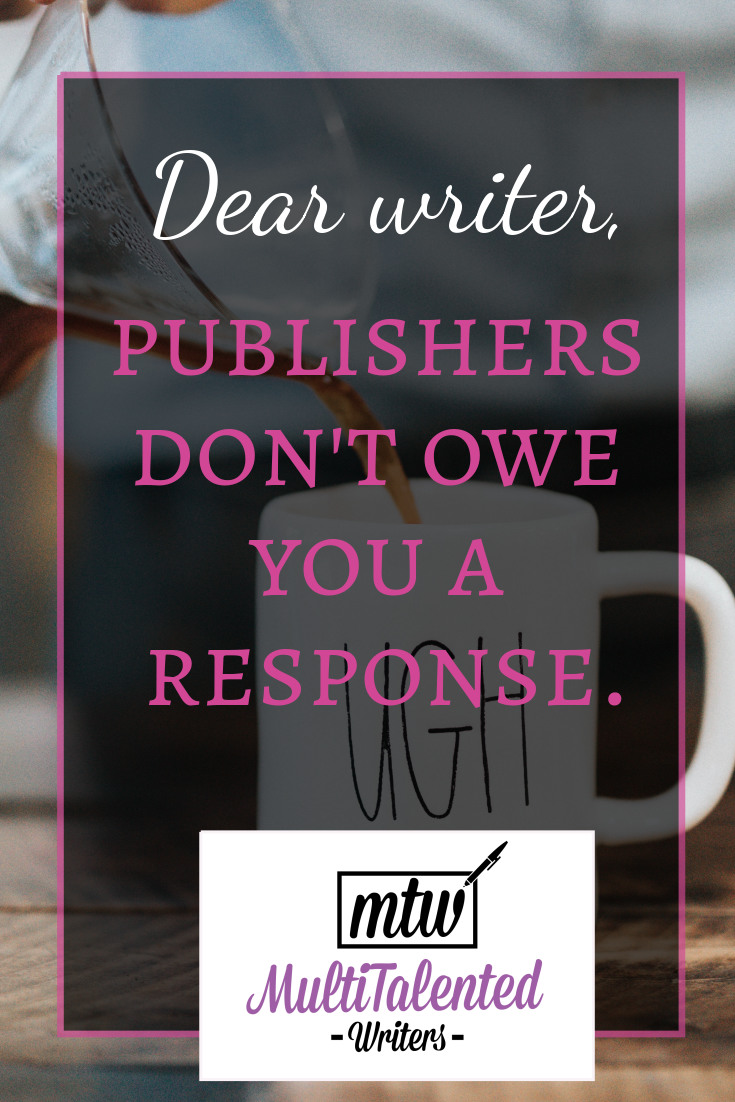 "Dear writer, publishers don't owe you a response. MultiTalented Writers. Picture of someone pouring coffee into a mug that says ""ugh"" in the background of title image."