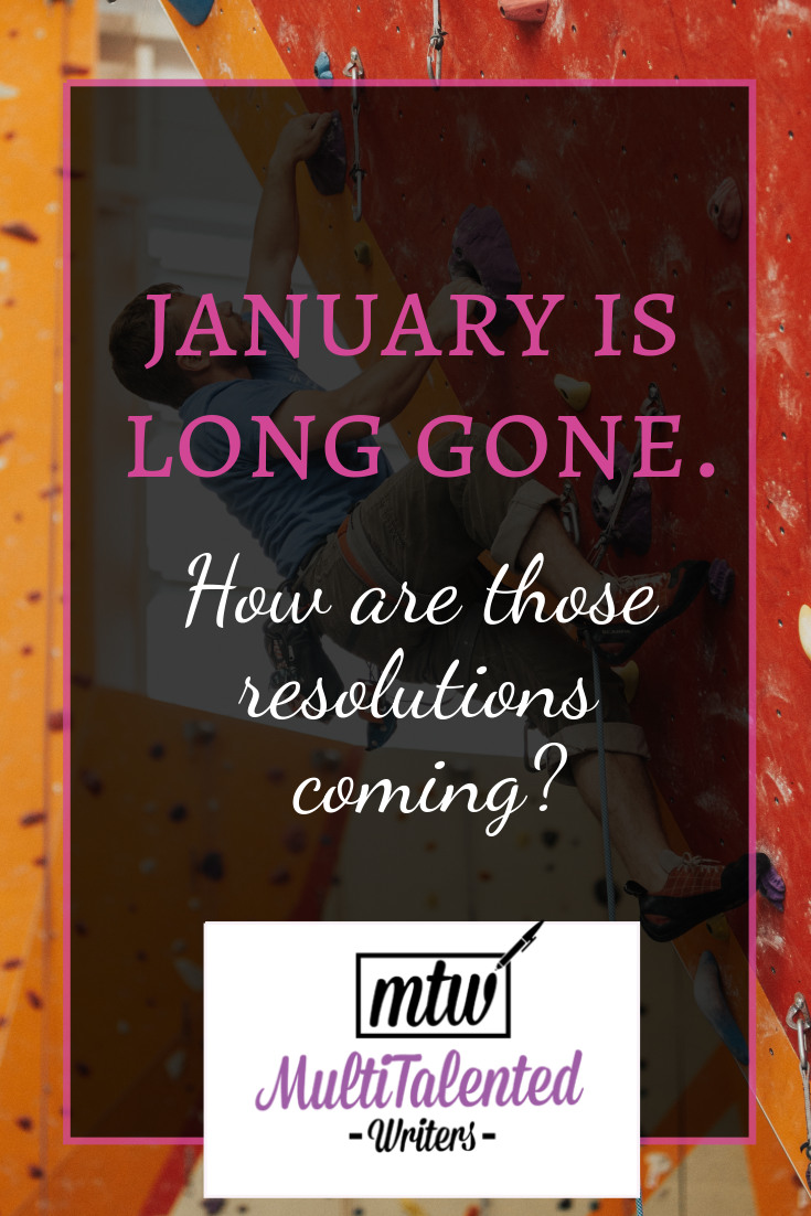 Pinterest Title Image. Pink and white letters on faint black background and pink border read: January is long gone. How are those resolutions coming? MultiTalented Writers logo is placed under the text. Background Photo by roya ann miller on Unsplash shows a man rock climbing in a gym.