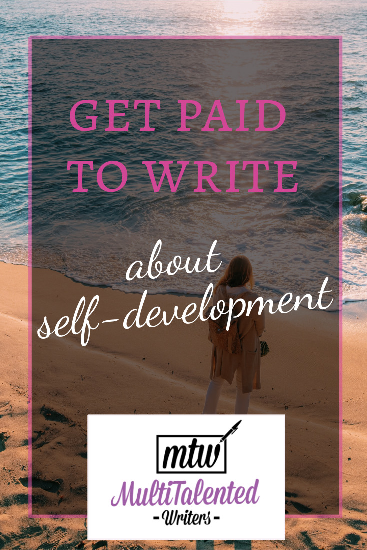 Self-Development opportunities on MultiTalented Writers. Self-development publications are notorious for not paying writers. But if you can think a little outside the box, you can find several places that pay—and pay well—for self-development writing.