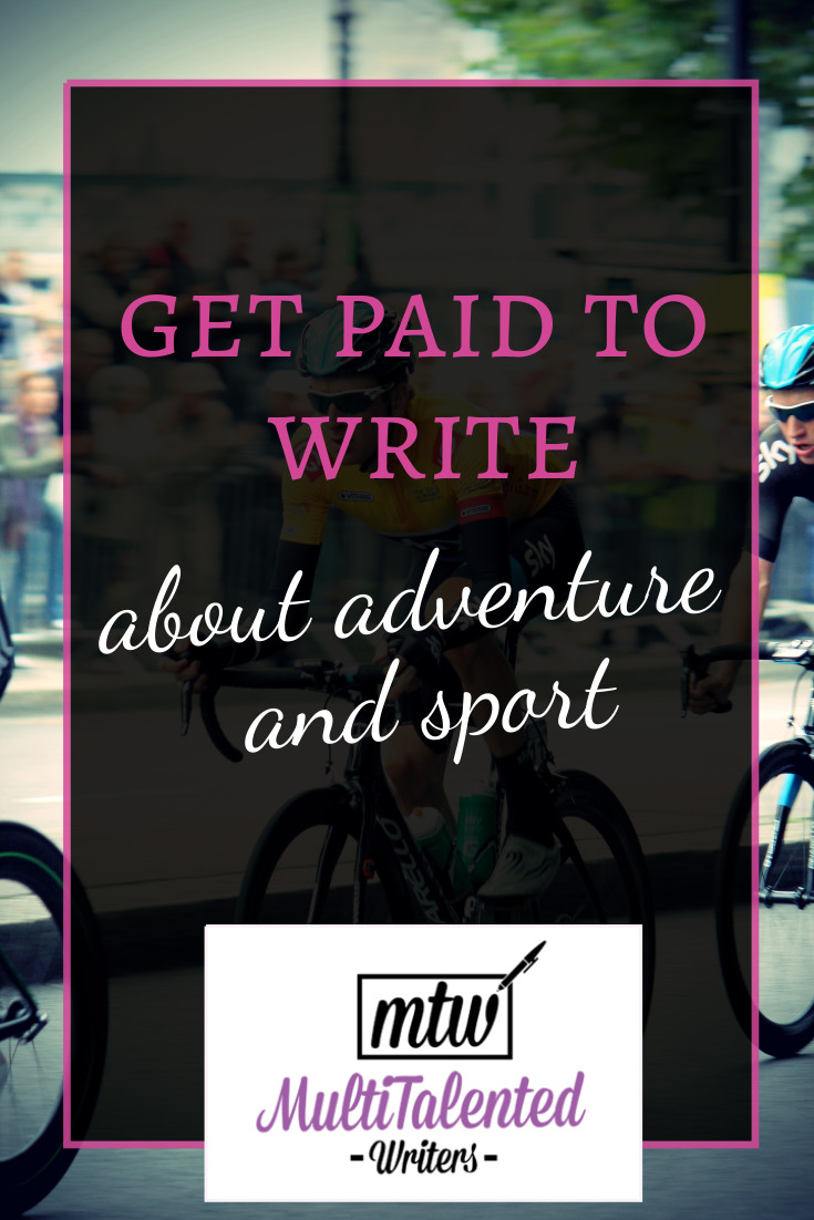 Get paid to write about adventure and sport. Pinterest Blog Title Image. Pink and white letters on faint black background with pink border. Words read: Get Paid to Write about Adventure & sport. MultiTalented Writers logo is beneath the words. Background picture by Simon Connellan shows a cyclist in a race, wearing a helmet, yellow cycling shirt, and black shorts.