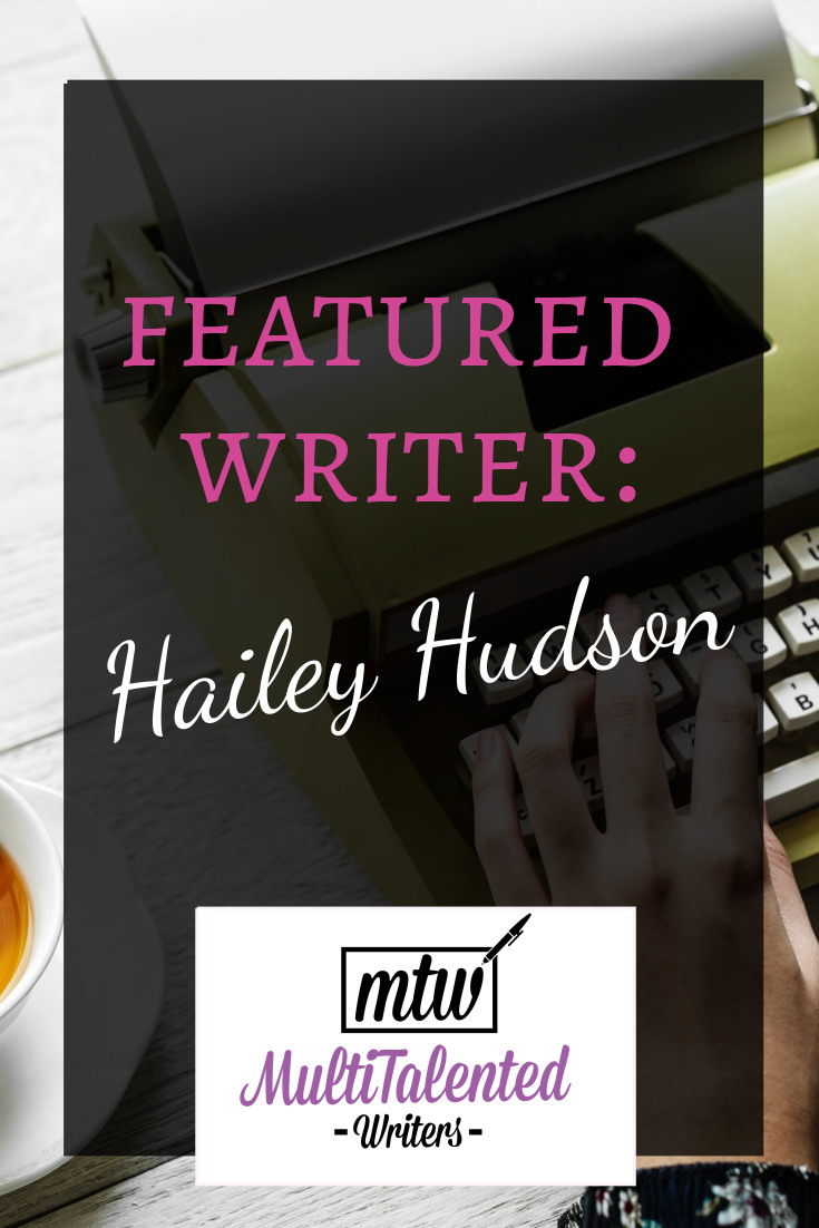 Pinterest blog title image. Pink and white letters on faint black background read: Featured Writer: Hailey Hudson. MultiTalented Writers logo is underneath the text. Background Photo by rawpixel on Unsplash shows a hand typing on a yellow typewriter. A cup of tea is to the left of the typewriter.