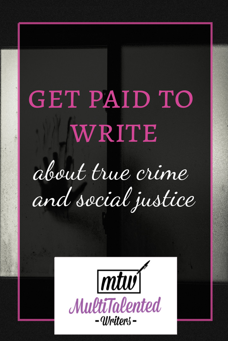Get paid to write about true crime & social justice, MultiTalented Writers