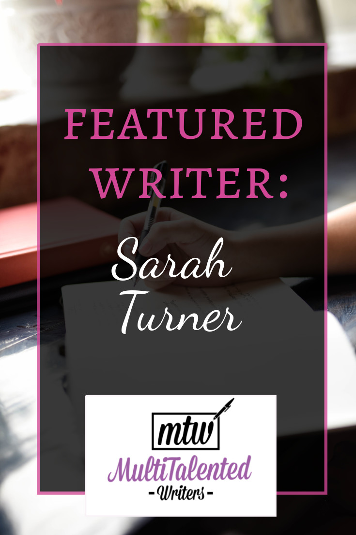 Featured Writer: Sarah Turner, MultiTalented Writers. Background image description: Photo of a hand writing in a blank notebook