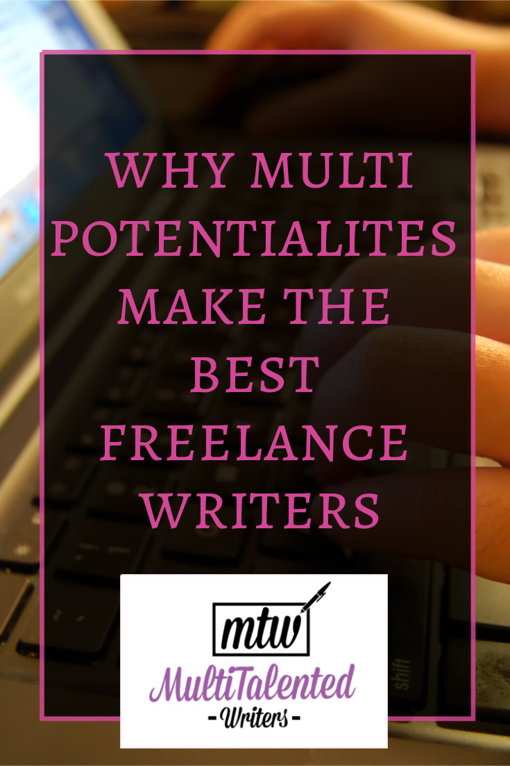 Why multipotentialites make the best freelance writers, MultiTalented Writers