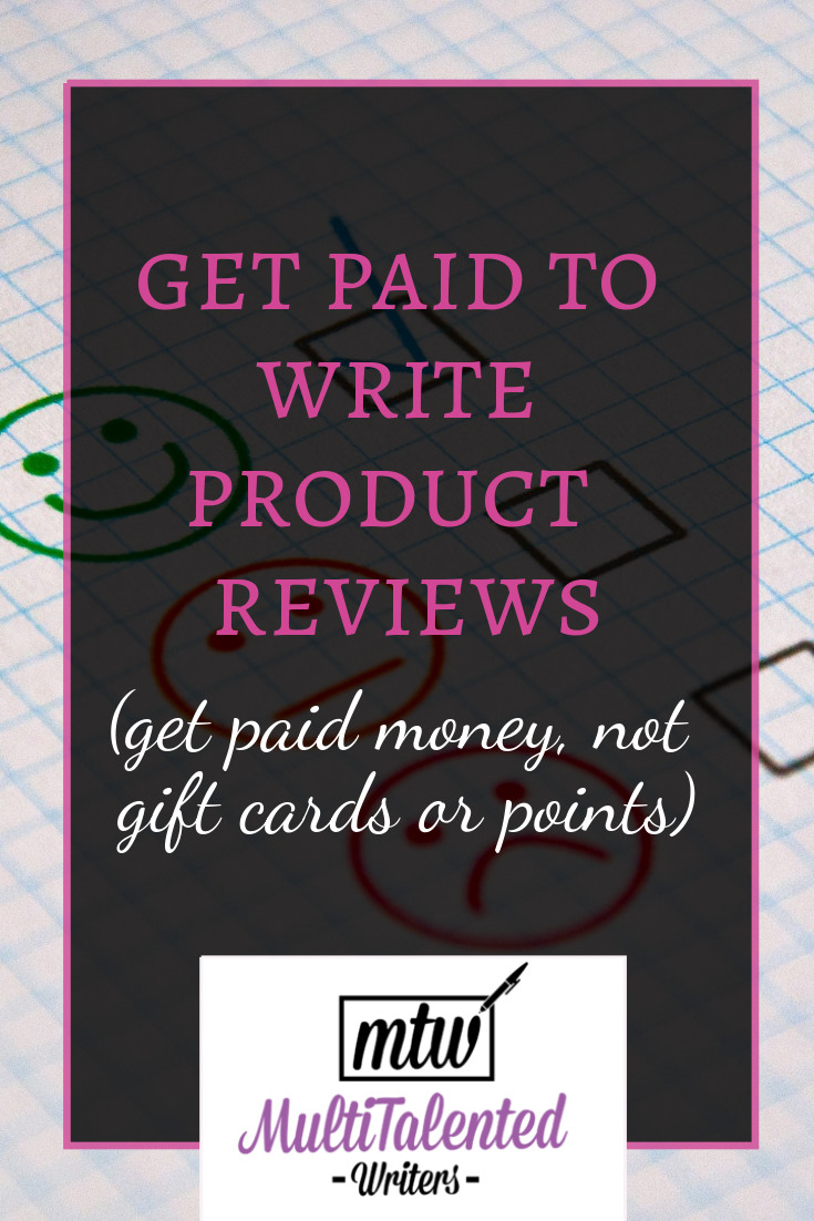 Get paid to write product reviews (get paid money, not gift cards or points). MultiTalented Writers