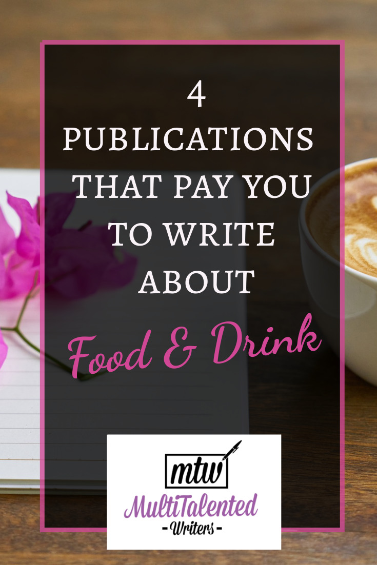 4 publications that pay you to write about food and drink, MultiTalented Writers