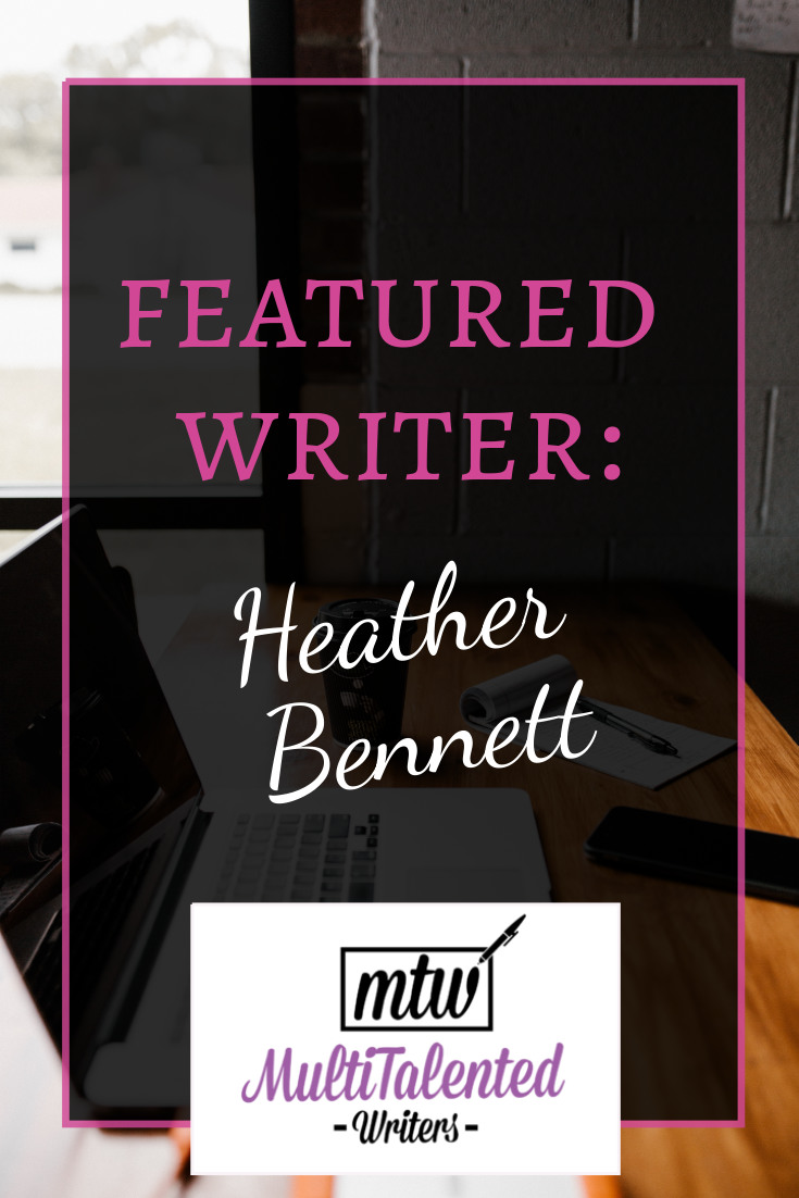 Featured writer: Heather Bennett on MultiTalented Writers. Background Photo by Andrew Neel on Unsplash shows a laptop, notepad, pen, and cell phone on a wooden table.