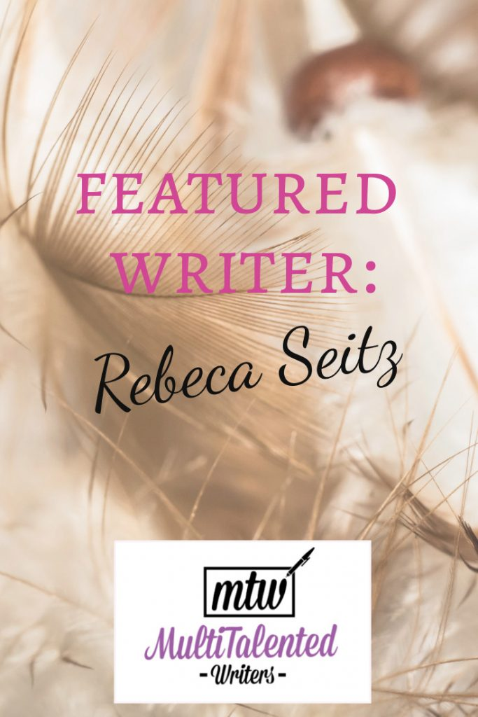 Featured Writer: Rebeca Seitz on MultiTalented Writers